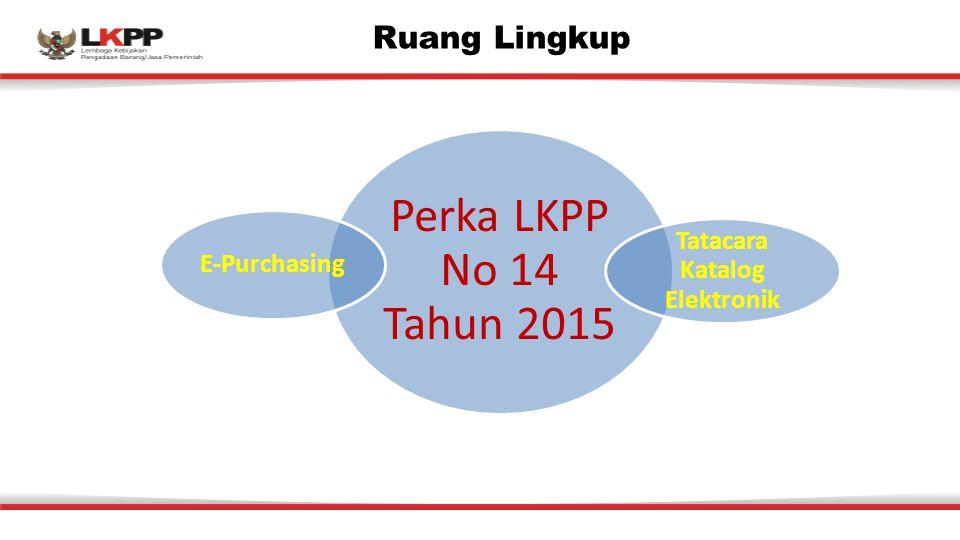 Ruang Lingkup Perka LKPP No 14 Tahun 2015 E-Purchasing Tatacara Katalog Elektronik