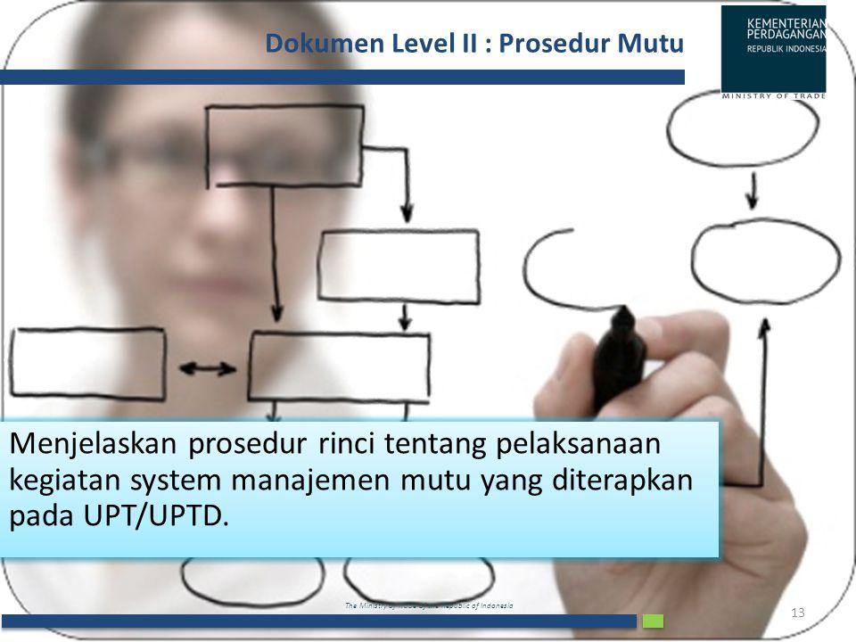 The Ministry of Trade of the Republic of Indonesia Dokumen Level II : Prosedur Mutu 13