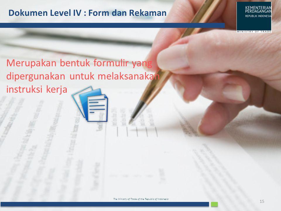 The Ministry of Trade of the Republic of Indonesia Dokumen Level IV : Form dan Rekaman 15 Merupakan bentuk formulir yang dipergunakan untuk melaksanak
