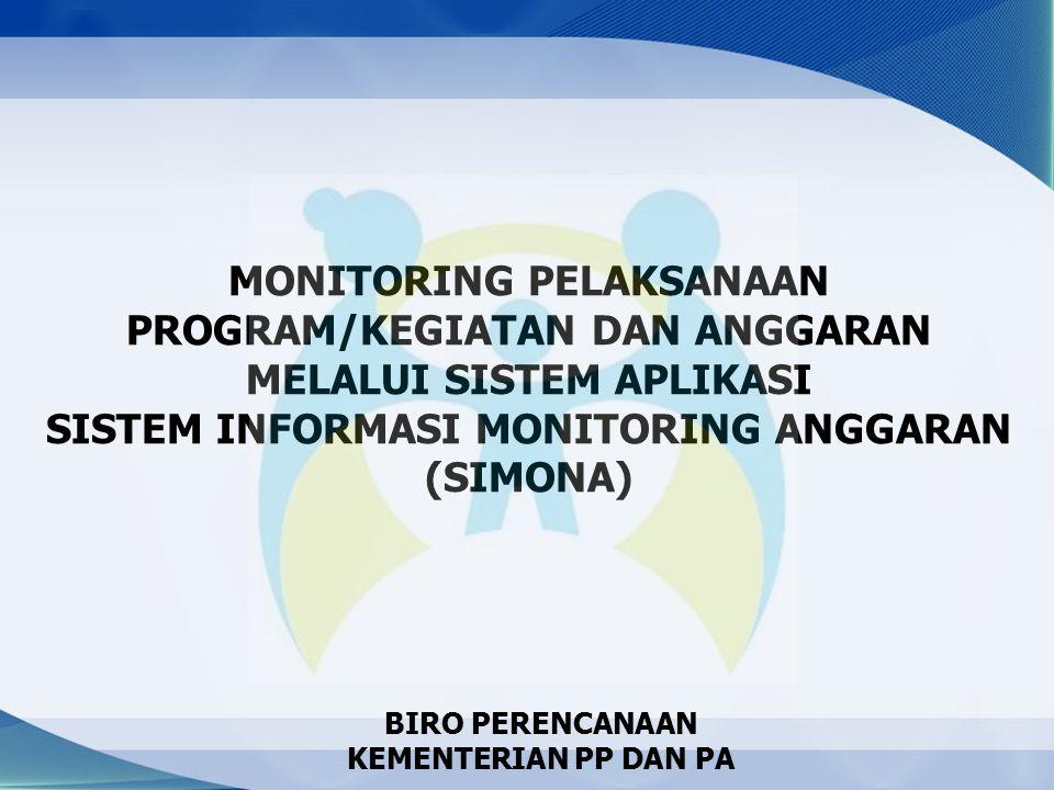 MONITORING PELAKSANAAN PROGRAM/KEGIATAN DAN ANGGARAN MELALUI SISTEM APLIKASI SISTEM INFORMASI MONITORING ANGGARAN (SIMONA) BIRO PERENCANAAN KEMENTERIAN PP DAN PA