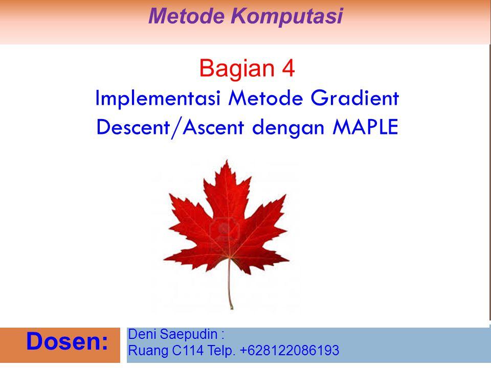 Bagian 4 Implementasi Metode Gradient Descent/Ascent dengan MAPLE Metode Komputasi Dosen: Deni Saepudin : Ruang C114 Telp. +628122086193