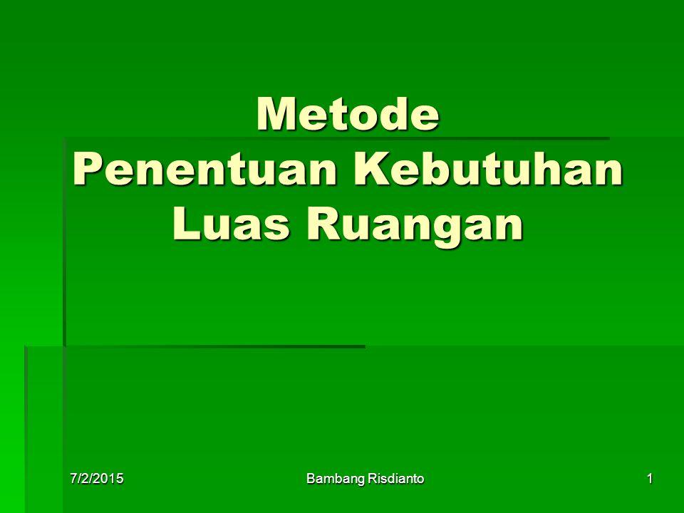 7/2/2015Bambang Risdianto1 Metode Penentuan Kebutuhan Luas Ruangan
