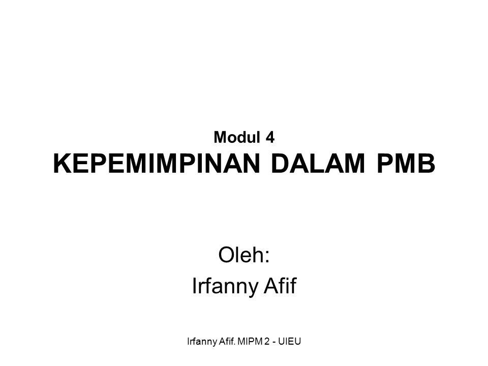 Irfanny Afif. MIPM 2 - UIEU Modul 4 KEPEMIMPINAN DALAM PMB Oleh: Irfanny Afif