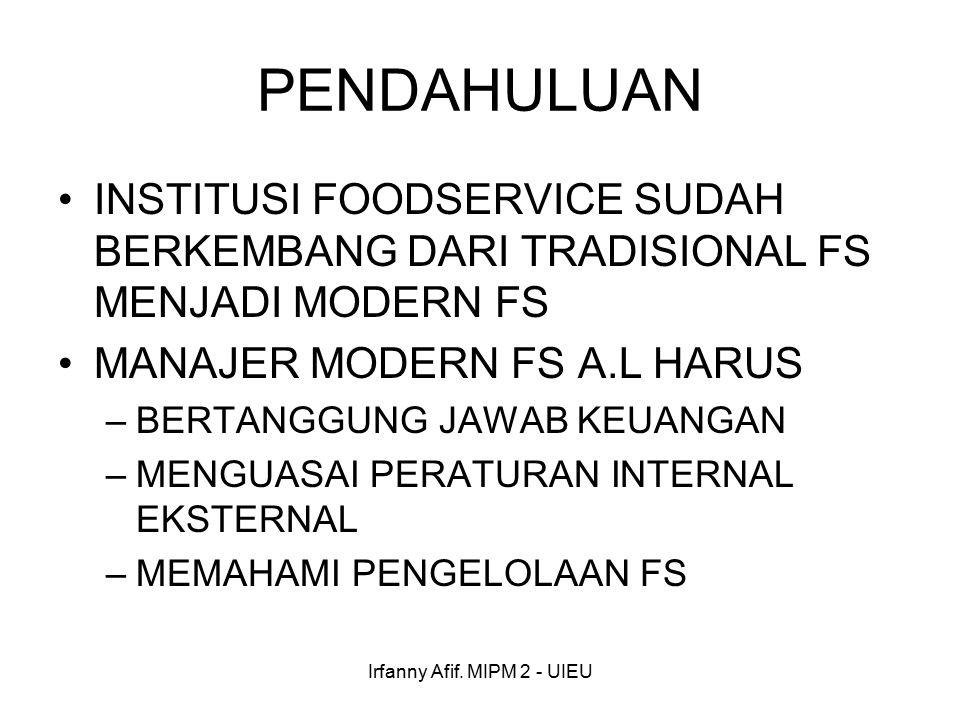 Irfanny Afif. MIPM 2 - UIEU PENDAHULUAN INSTITUSI FOODSERVICE SUDAH BERKEMBANG DARI TRADISIONAL FS MENJADI MODERN FS MANAJER MODERN FS A.L HARUS –BERT
