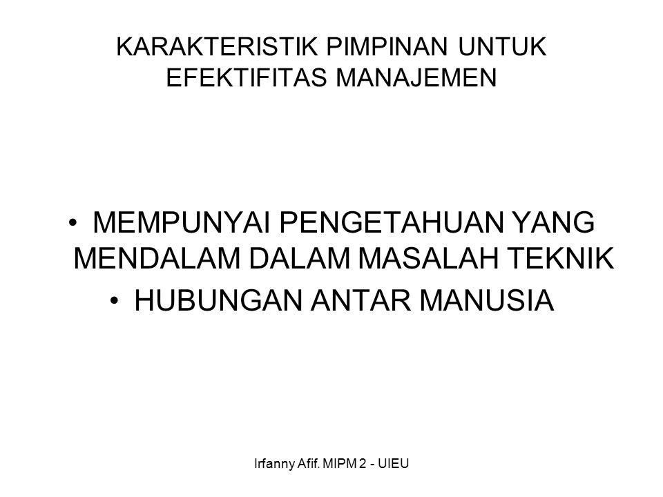 Irfanny Afif. MIPM 2 - UIEU KARAKTERISTIK PIMPINAN UNTUK EFEKTIFITAS MANAJEMEN MEMPUNYAI PENGETAHUAN YANG MENDALAM DALAM MASALAH TEKNIK HUBUNGAN ANTAR