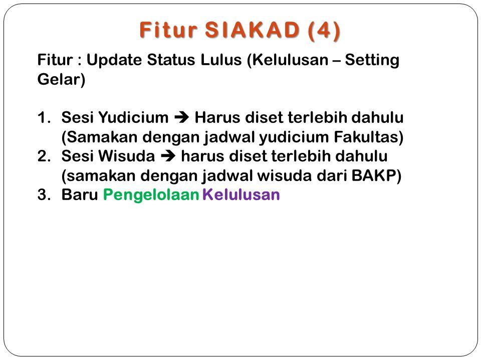 Fitur SIAKAD (4) Fitur : Update Status Lulus (Kelulusan – Setting Gelar) 1.Sesi Yudicium  Harus diset terlebih dahulu (Samakan dengan jadwal yudicium Fakultas) 2.Sesi Wisuda  harus diset terlebih dahulu (samakan dengan jadwal wisuda dari BAKP) 3.Baru Pengelolaan Kelulusan