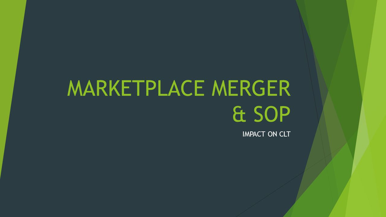 MARKETPLACE MERGER & SOP IMPACT ON CLT