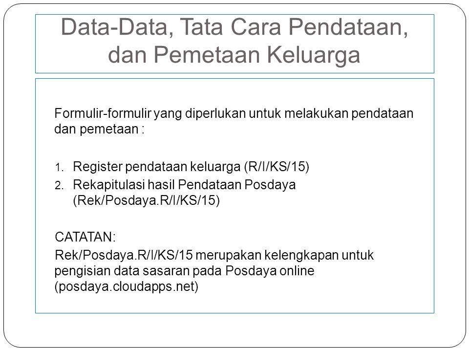 Data-Data, Tata Cara Pendataan, dan Pemetaan Keluarga Formulir-formulir yang diperlukan untuk melakukan pendataan dan pemetaan : 1.