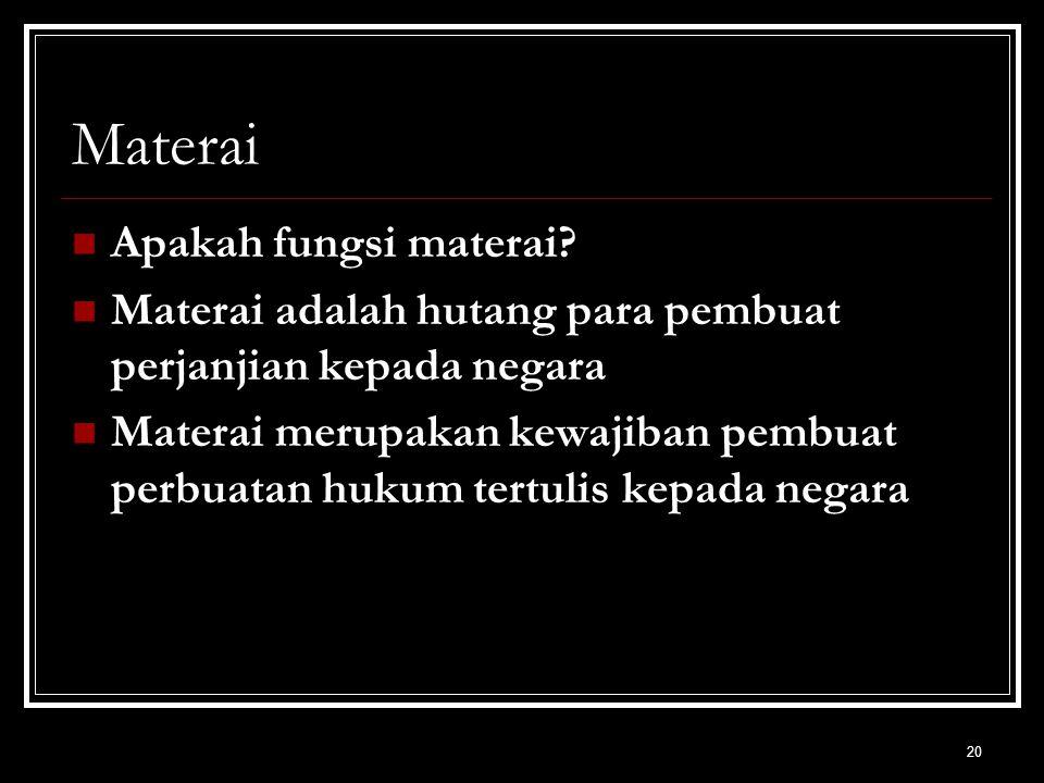 20 Materai Apakah fungsi materai? Materai adalah hutang para pembuat perjanjian kepada negara Materai merupakan kewajiban pembuat perbuatan hukum tert