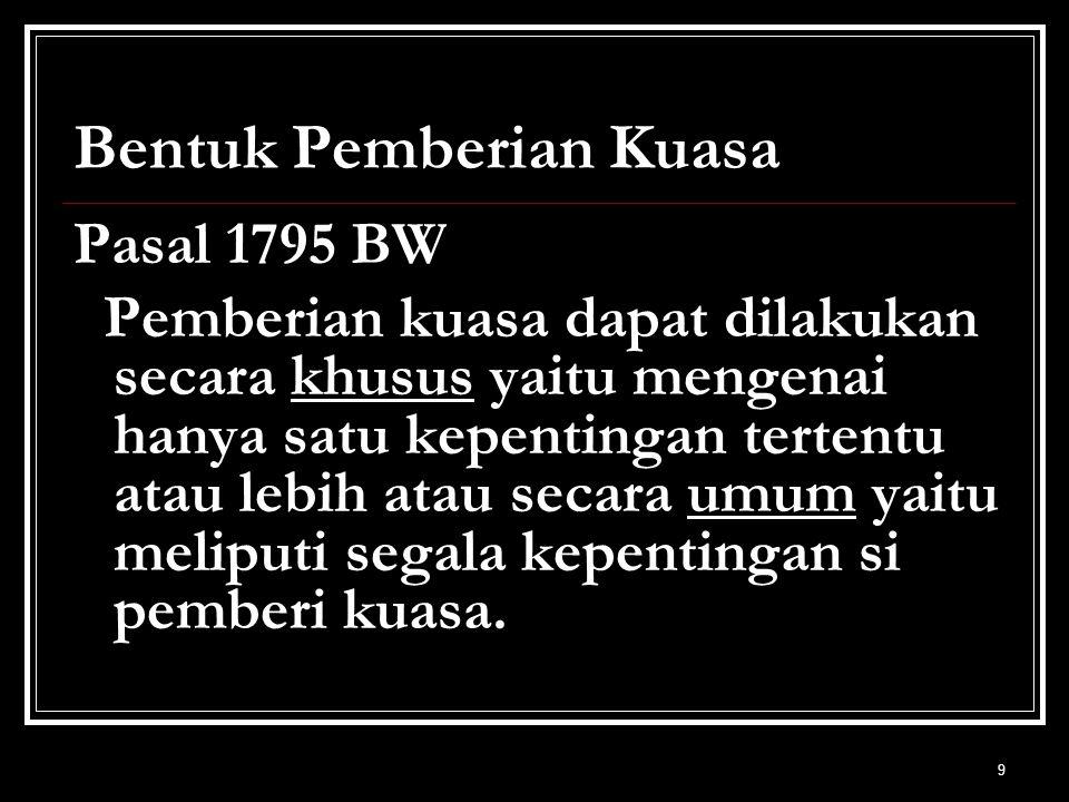 10 Pemberian Kuasa Pemberian kuasa secara umum Pasal 1796 BW, pemberian kuasa yang dirumuskan dalam kata-kata umum, hanya meliputi perbuatan-perbuatan pengurusan.