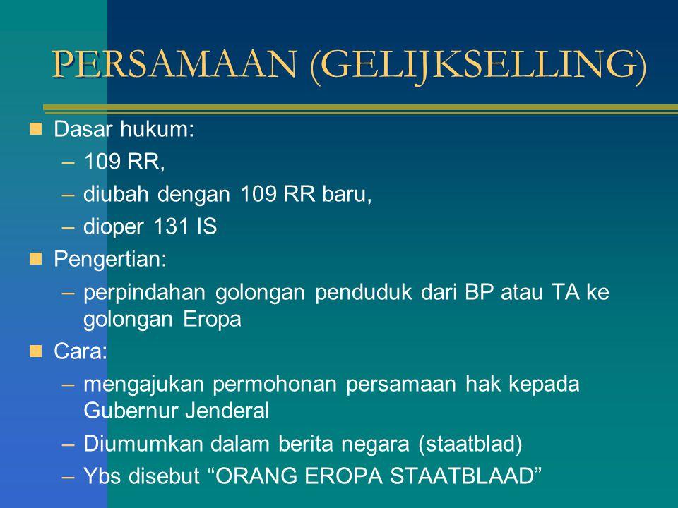 PERSAMAAN (GELIJKSELLING) Dasar hukum: –109 RR, –diubah dengan 109 RR baru, –dioper 131 IS Pengertian: –perpindahan golongan penduduk dari BP atau TA