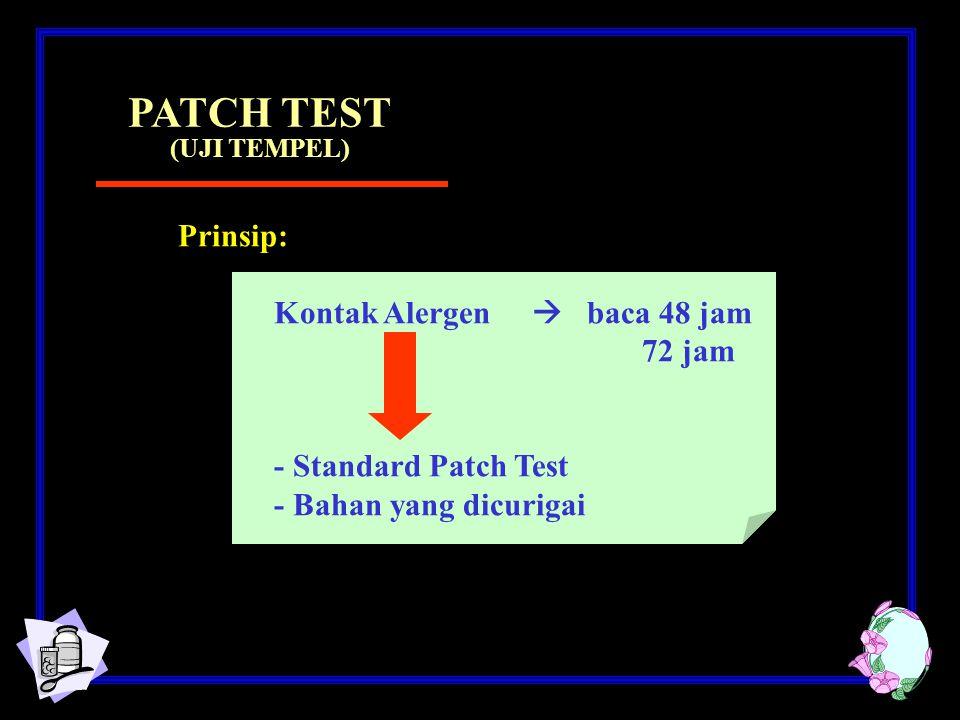Prinsip: Kontak Alergen  baca 48 jam 72 jam - Standard Patch Test - Bahan yang dicurigai PATCH TEST (UJI TEMPEL)