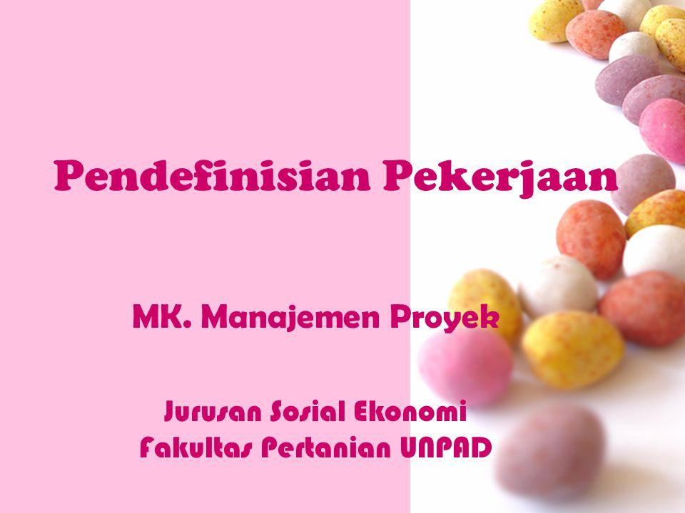 Pendefinisian Pekerjaan MK. Manajemen Proyek Jurusan Sosial Ekonomi Fakultas Pertanian UNPAD