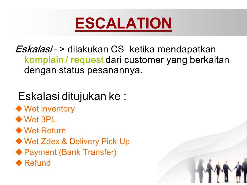 Eskalasi - > dilakukan CS ketika mendapatkan komplain / request dari customer yang berkaitan dengan status pesanannya. Eskalasi ditujukan ke :  Wet i