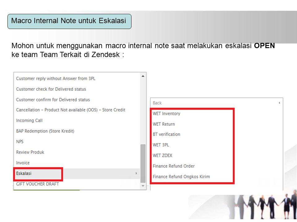 Macro Internal Note untuk Eskalasi Mohon untuk menggunakan macro internal note saat melakukan eskalasi OPEN ke team Team Terkait di Zendesk :