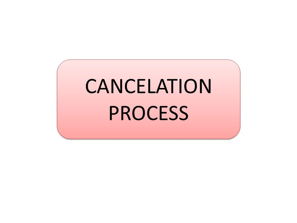 CANCELATION PROCESS