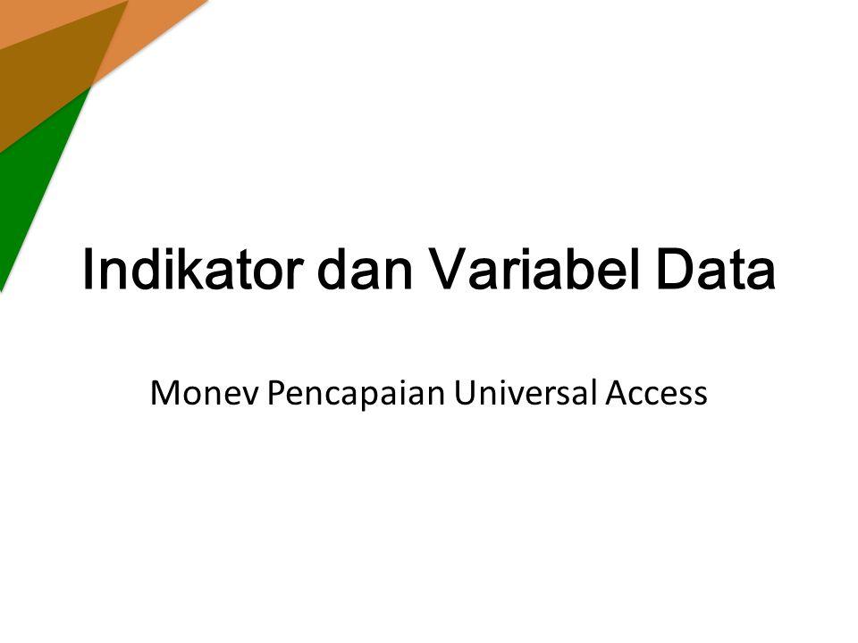 Indikator dan Variabel Data Monev Pencapaian Universal Access