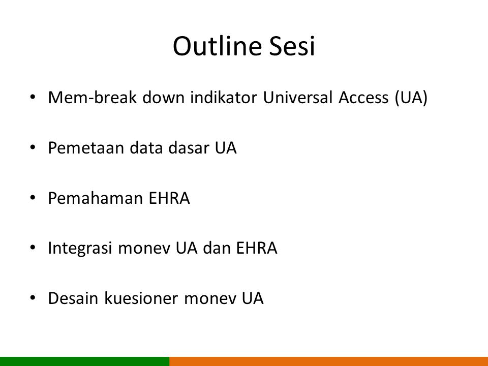 Outline Sesi Mem-break down indikator Universal Access (UA) Pemetaan data dasar UA Pemahaman EHRA Integrasi monev UA dan EHRA Desain kuesioner monev U