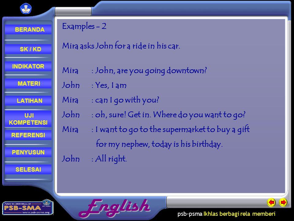 psb-psma Ikhlas berbagi rela memberi REFERENSI LATIHAN MATERI PENYUSUN INDIKATOR SK / KD UJI KOMPETENSI BERANDA SELESAI Examples - 2 Mira asks John for a ride in his car.