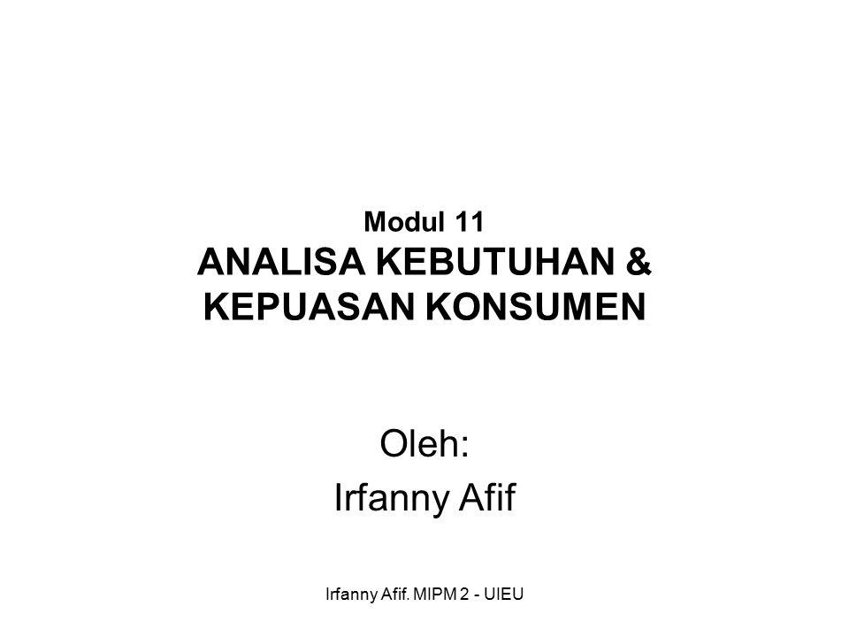 Irfanny Afif. MIPM 2 - UIEU Modul 11 ANALISA KEBUTUHAN & KEPUASAN KONSUMEN Oleh: Irfanny Afif