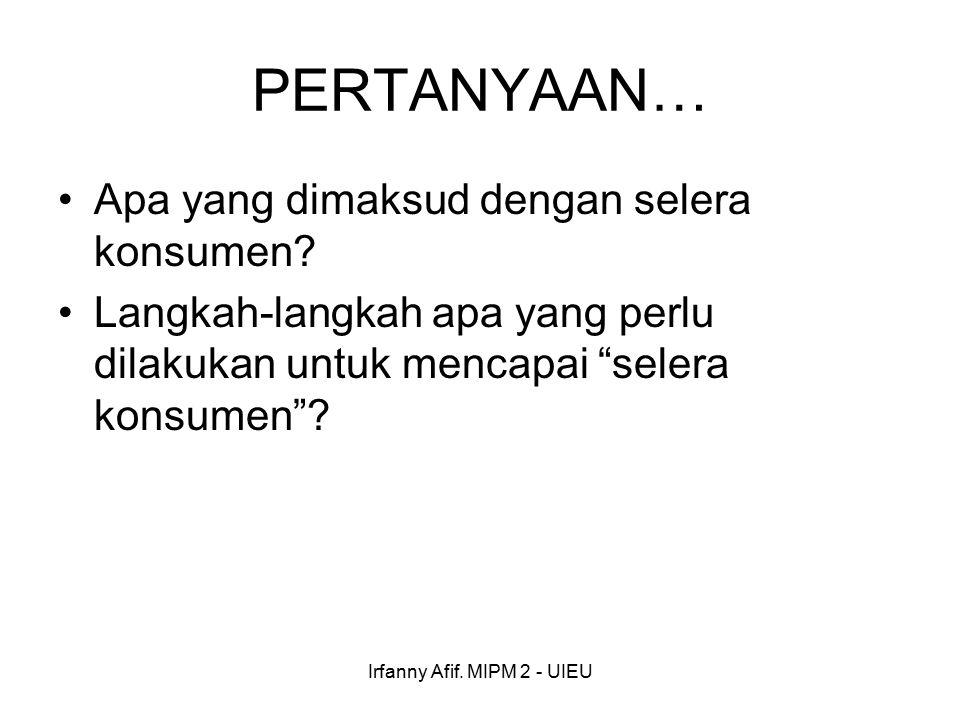 Irfanny Afif. MIPM 2 - UIEU PERTANYAAN… Apa yang dimaksud dengan selera konsumen.