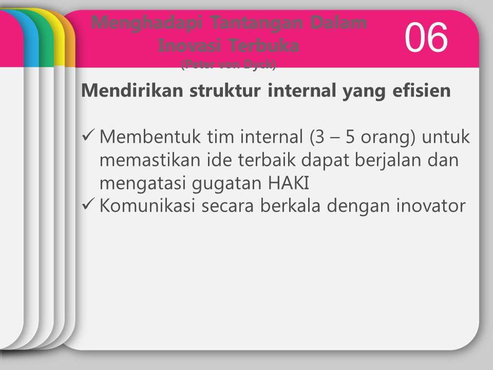 0606 Menghadapi Tantangan Dalam Inovasi Terbuka (Peter von Dyck) Mendirikan struktur internal yang efisien Membentuk tim internal (3 – 5 orang) untuk