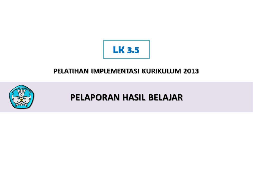 2 PELATIHAN IMPLEMENTASI KURIKULUM 2013 PELAPORAN HASIL BELAJAR LK 3.5