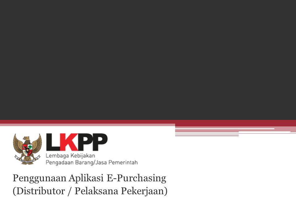 Penggunaan Aplikasi E-Purchasing (Distributor / Pelaksana Pekerjaan)
