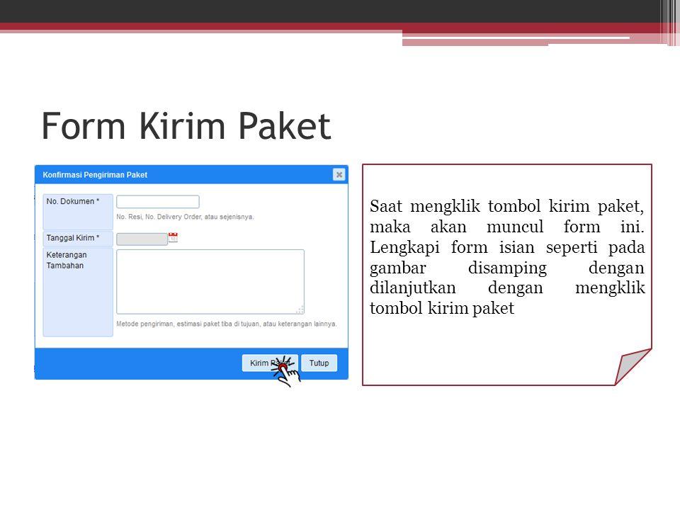 Form Kirim Paket Saat mengklik tombol kirim paket, maka akan muncul form ini. Lengkapi form isian seperti pada gambar disamping dengan dilanjutkan den