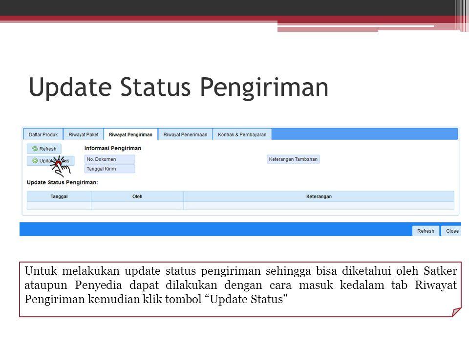 Update Status Pengiriman Untuk melakukan update status pengiriman sehingga bisa diketahui oleh Satker ataupun Penyedia dapat dilakukan dengan cara mas