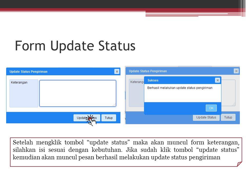 """Form Update Status Setelah mengklik tombol """"update status"""" maka akan muncul form keterangan, silahkan isi sesuai dengan kebutuhan. Jika sudah klik tom"""