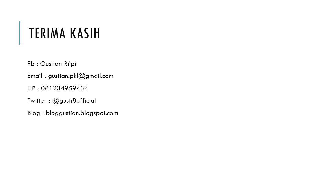 TERIMA KASIH Fb : Gustian Ri'pi Email : gustian.pkl@gmail.com HP : 081234959434 Twitter : @gusti8official Blog : bloggustian.blogspot.com