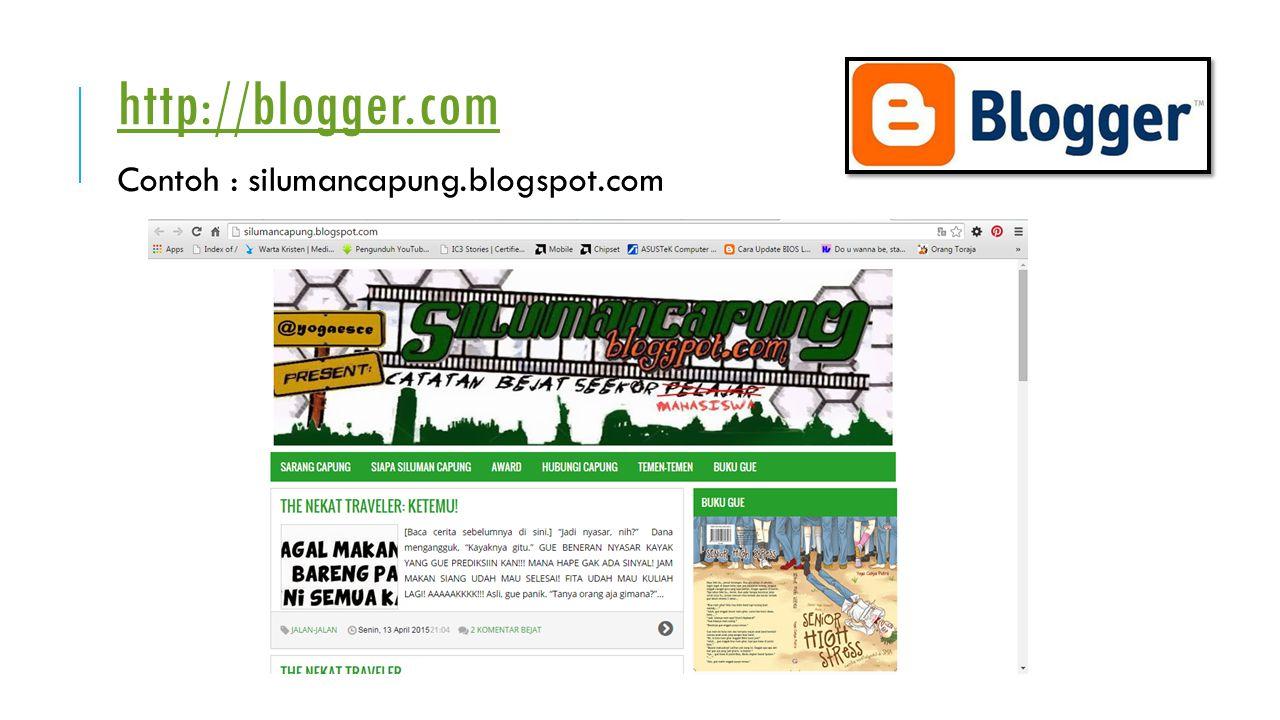http://blogger.com Contoh : silumancapung.blogspot.com