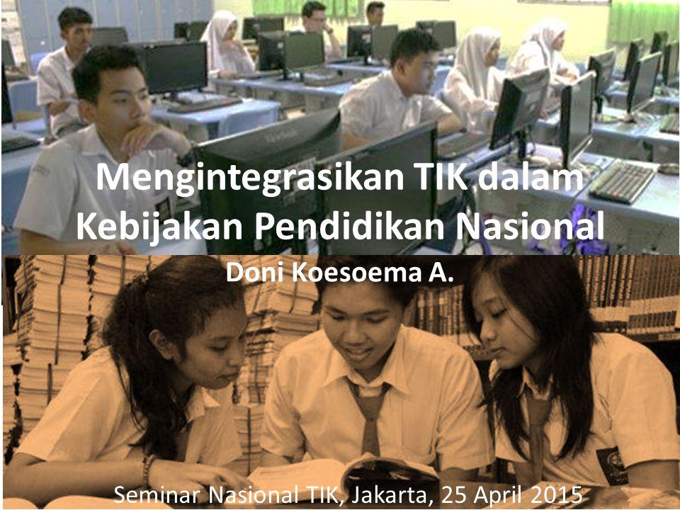 Mengintegrasikan TIK dalam Kebijakan Pendidikan Nasional Doni Koesoema A.
