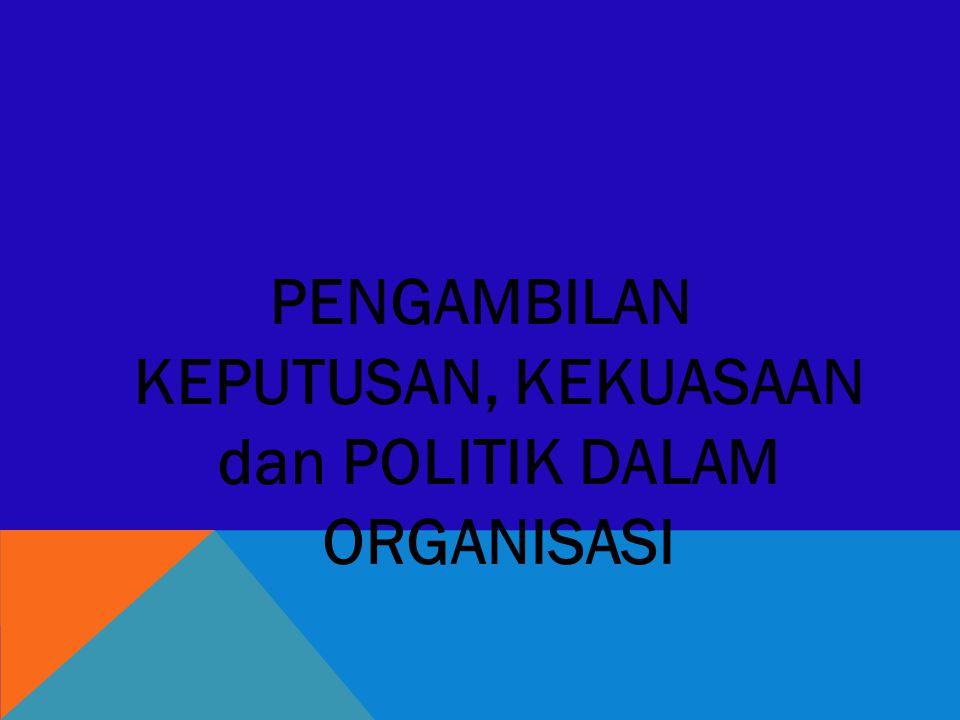 PENGAMBILAN KEPUTUSAN, KEKUASAAN dan POLITIK DALAM ORGANISASI
