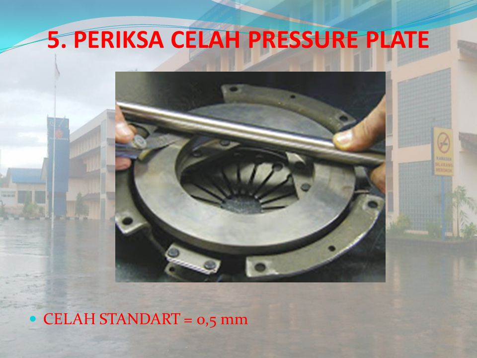 5. PERIKSA CELAH PRESSURE PLATE CELAH STANDART = 0,5 mm