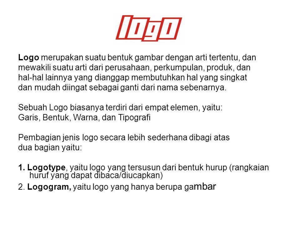 Logo merupakan suatu bentuk gambar dengan arti tertentu, dan mewakili suatu arti dari perusahaan, perkumpulan, produk, dan hal-hal lainnya yang dianggap membutuhkan hal yang singkat dan mudah diingat sebagai ganti dari nama sebenarnya.