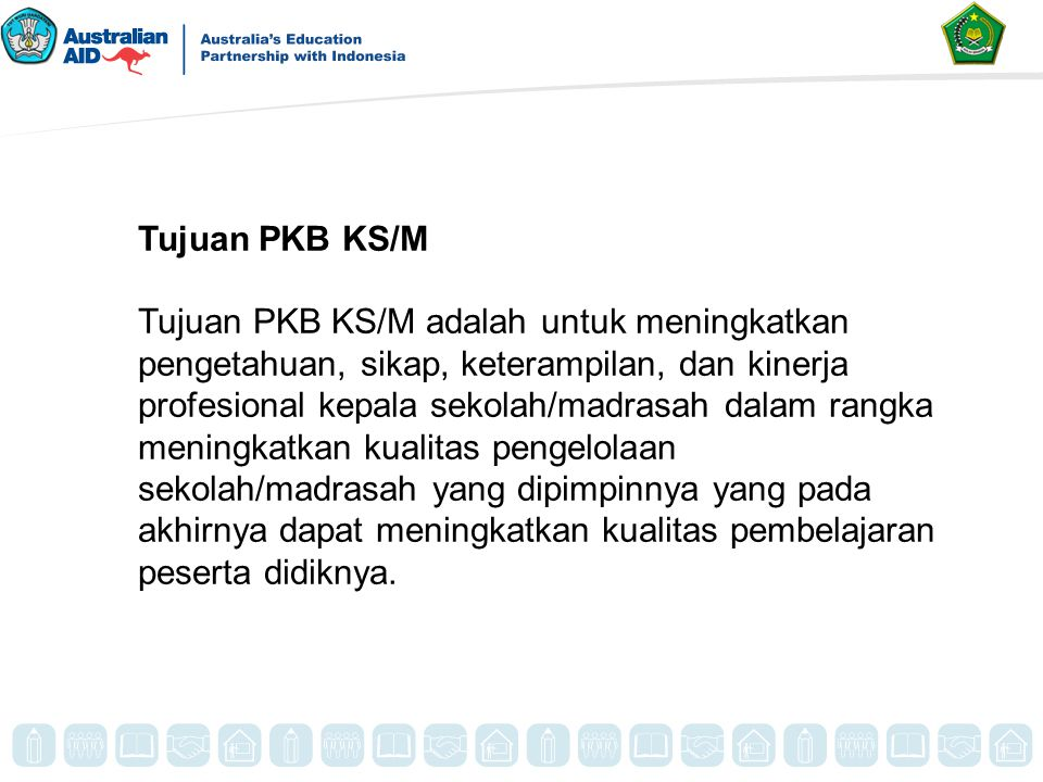 Tujuan PKB KS/M Tujuan PKB KS/M adalah untuk meningkatkan pengetahuan, sikap, keterampilan, dan kinerja profesional kepala sekolah/madrasah dalam rang