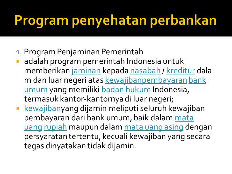 1. Program Penjaminan Pemerintah  adalah program pemerintah Indonesia untuk memberikan jaminan kepada nasabah / kreditur dala m dan luar negeri atas