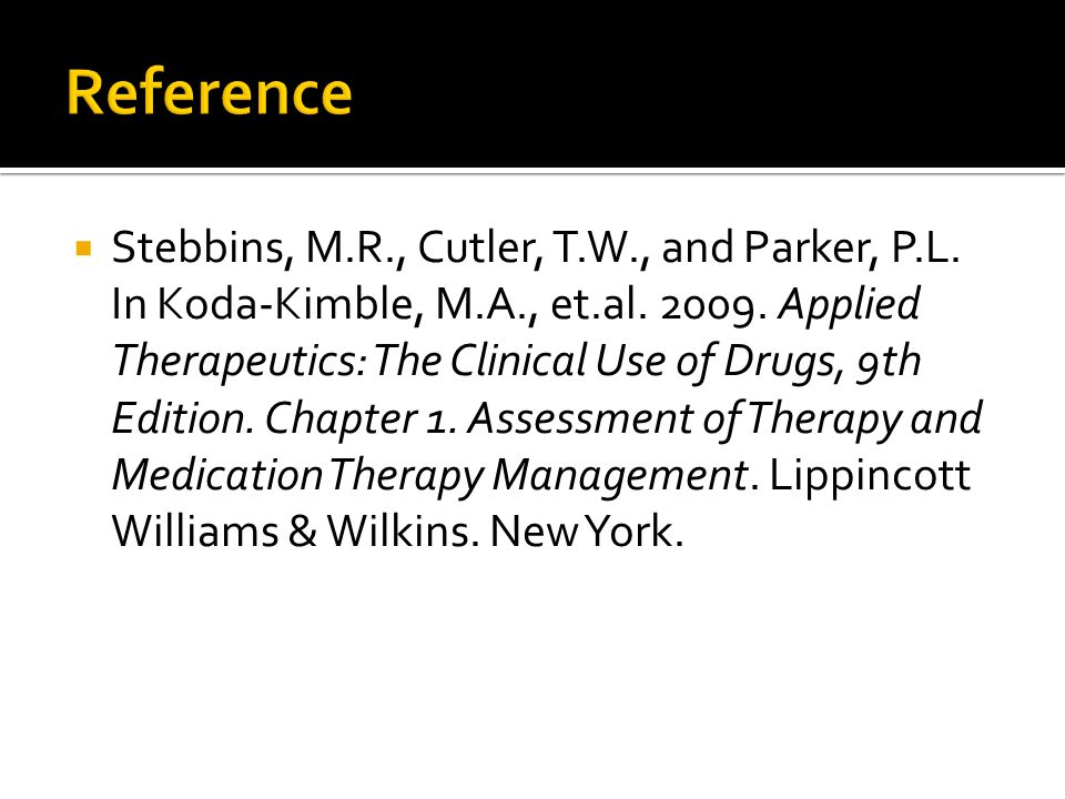  Stebbins, M.R., Cutler, T.W., and Parker, P.L. In Koda-Kimble, M.A., et.al. 2009. Applied Therapeutics: The Clinical Use of Drugs, 9th Edition. Chap