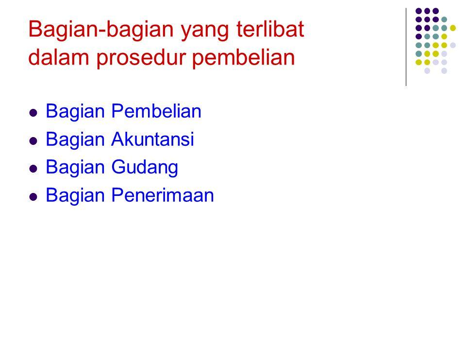 Bagian-bagian yang terlibat dalam prosedur pembelian Bagian Pembelian Bagian Akuntansi Bagian Gudang Bagian Penerimaan