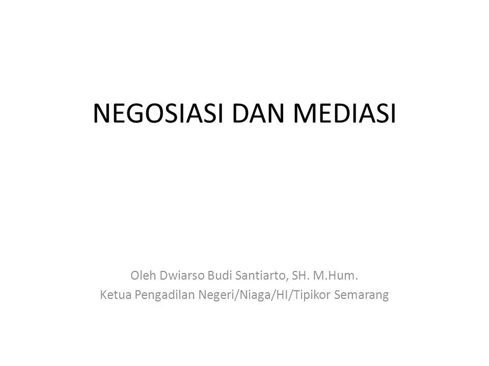 NEGOSIASI DAN MEDIASI Oleh Dwiarso Budi Santiarto, SH. M.Hum. Ketua Pengadilan Negeri/Niaga/HI/Tipikor Semarang