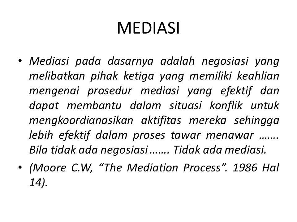 MEDIASI Mediasi pada dasarnya adalah negosiasi yang melibatkan pihak ketiga yang memiliki keahlian mengenai prosedur mediasi yang efektif dan dapat me