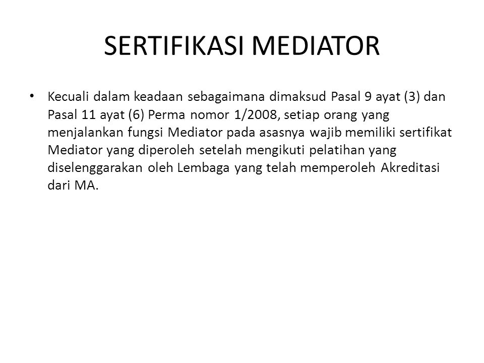 SERTIFIKASI MEDIATOR Kecuali dalam keadaan sebagaimana dimaksud Pasal 9 ayat (3) dan Pasal 11 ayat (6) Perma nomor 1/2008, setiap orang yang menjalank