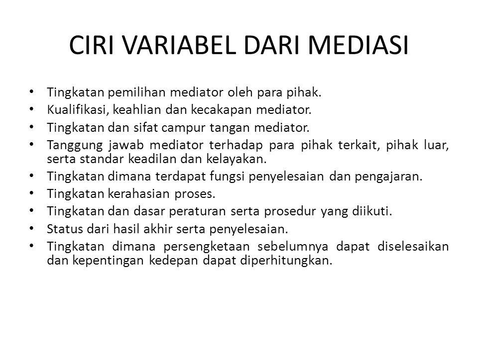 CIRI VARIABEL DARI MEDIASI Tingkatan pemilihan mediator oleh para pihak. Kualifikasi, keahlian dan kecakapan mediator. Tingkatan dan sifat campur tang