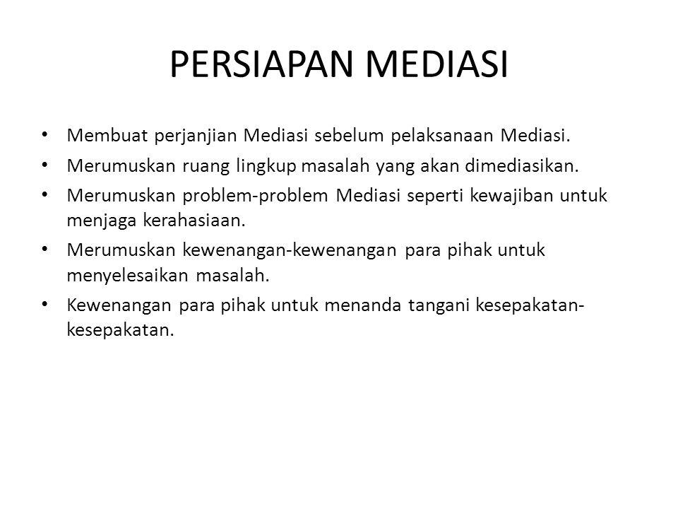 PERSIAPAN MEDIASI Membuat perjanjian Mediasi sebelum pelaksanaan Mediasi. Merumuskan ruang lingkup masalah yang akan dimediasikan. Merumuskan problem-