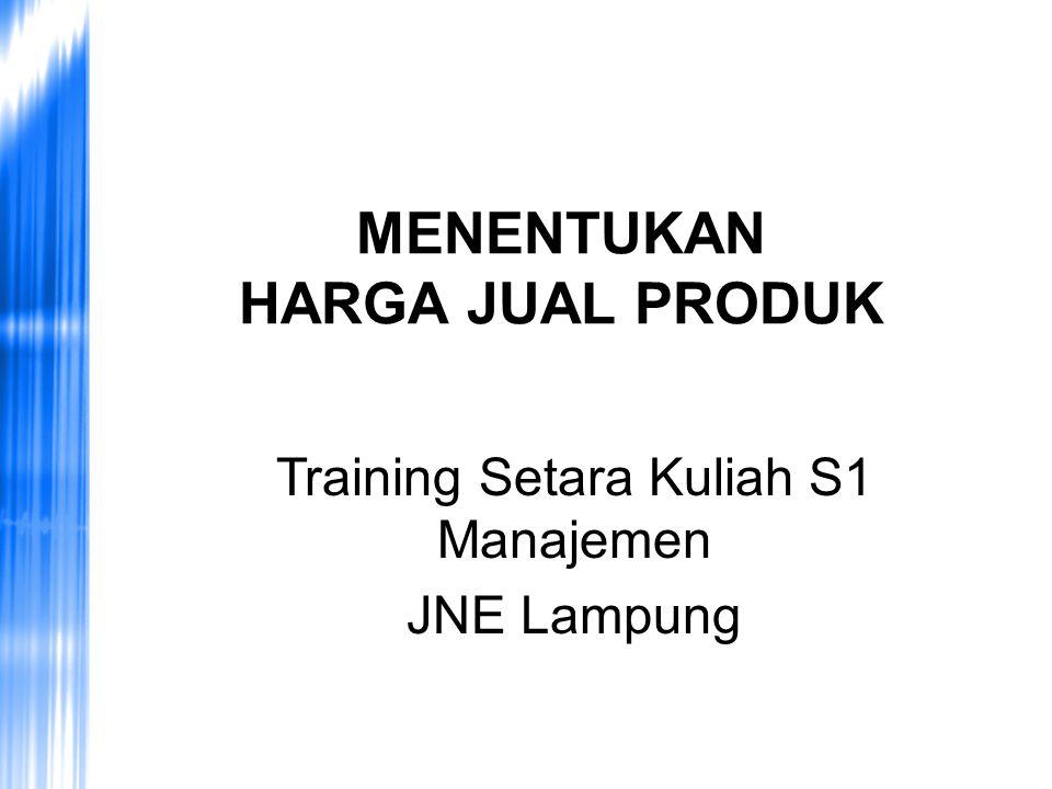 MENENTUKAN HARGA JUAL PRODUK Training Setara Kuliah S1 Manajemen JNE Lampung