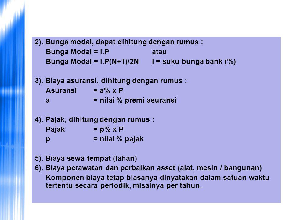 2). Bunga modal, dapat dihitung dengan rumus : Bunga Modal = i.Patau Bunga Modal = i.P(N+1)/2Ni = suku bunga bank (%) 3). Biaya asuransi, dihitung den