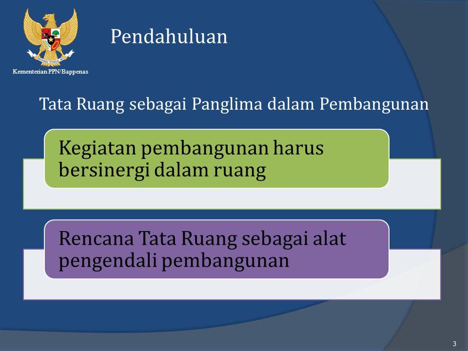 Kementerian PPN/Bappenas 3 Pendahuluan Kegiatan pembangunan harus bersinergi dalam ruang Rencana Tata Ruang sebagai alat pengendali pembangunan Tata R