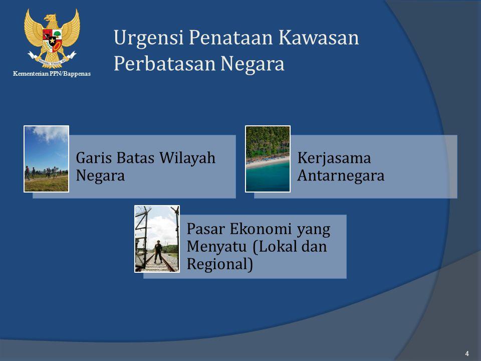 Kementerian PPN/Bappenas 4 Urgensi Penataan Kawasan Perbatasan Negara Garis Batas Wilayah Negara Kerjasama Antarnegara Pasar Ekonomi yang Menyatu (Lok